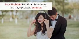 Love Problem Solution - inter caste marriage problem solution
